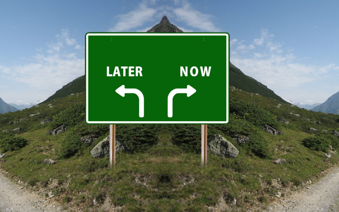 Now Is The Time…to Stop Letting Procrastination Run Your Life!